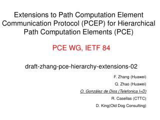 PCE  WG, IETF  84 draft-zhang-pce-hierarchy-extensions-02