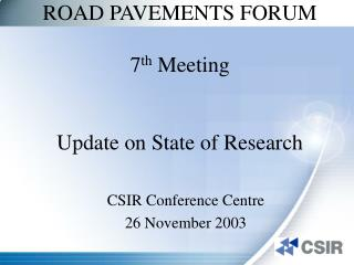 ROAD PAVEMENTS FORUM 7 th  Meeting Update on State of Research