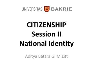 CITIZENSHIP Session II National Identity