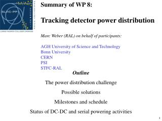 Outline The power distribution challenge Possible solutions Milestones and schedule