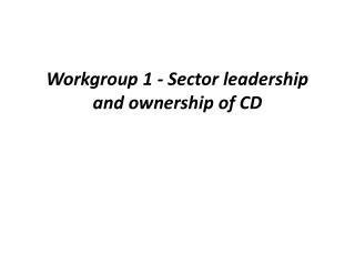 Workgroup 1 - Sector leadership and ownership of  CD
