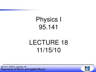 Physics I 95.141 LECTURE 18 11/15/10