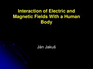 Interaction of Electric and Magnetic Fields With a Human Body