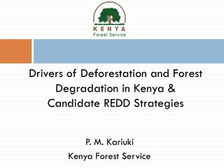 Drivers of Deforestation and Forest Degradation in Kenya & Candidate REDD Strategies