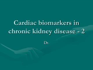 Cardiac biomarkers in chronic kidney disease - 2