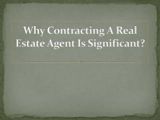 Why Contracting A Real Estate Agent Is Significant?