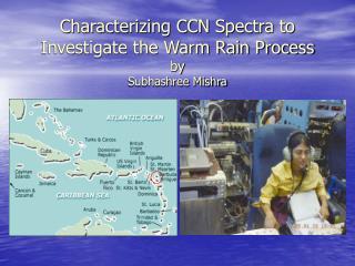 Characterizing CCN Spectra to Investigate the Warm Rain Process by Subhashree Mishra