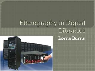 Ethnography in Digital Libraries