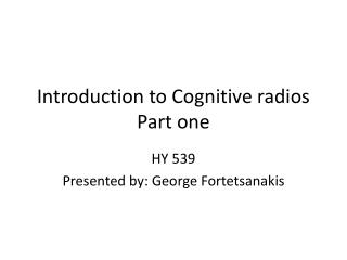 Introduction to Cognitive radios Part one
