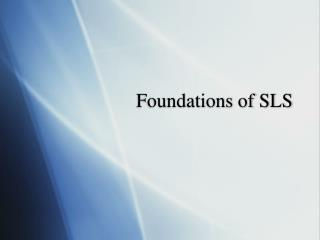 Foundations of SLS