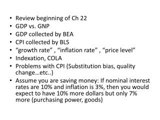 Review beginning of Ch 22  GDP vs. GNP  GDP collected by BEA  CPI collected by BLS