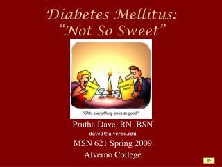 "Diabetes Mellitus: ""Not So Sweet"""