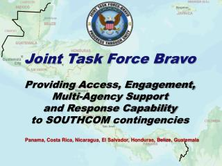 Joint Task Force Bravo Providing Access, Engagement, Multi-Agency Support  and Response Capability