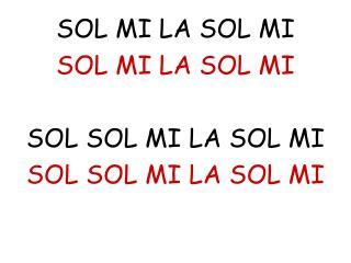 SOL MI LA SOL MI SOL MI LA SOL MI SOL SOL MI LA SOL MI SOL SOL MI LA SOL MI