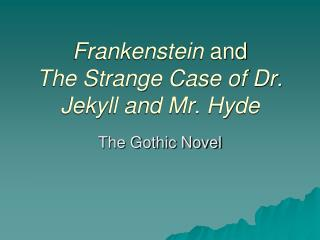 Frankenstein  and  The Strange Case of Dr. Jekyll and Mr. Hyde