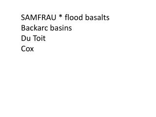 SAMFRAU * flood basalts Backarc basins Du Toit Cox
