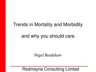 Trends in Mortality and Morbidity and why you should care