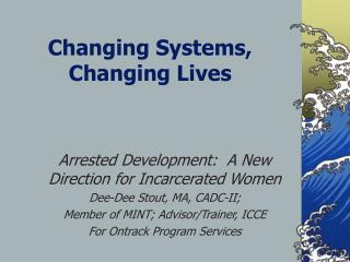 Changing Systems,  Changing Lives