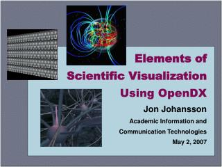 Elements of  Scientific Visualization Using OpenDX Jon Johansson Academic Information and