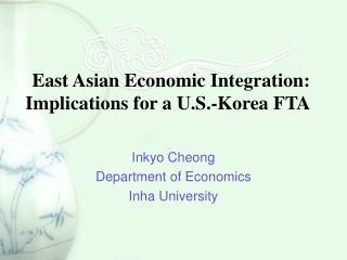 East Asian Economic Integration: Implications for a U.S.-Korea FTA