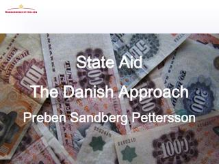 State Aid  The Danish Approach Preben Sandberg Pettersson