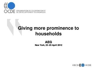 Giving more prominence to households AEG  New York, 23 -25 April  2012
