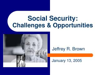 Social Security:  Challenges & Opportunities