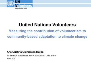 Ana Cristina Guimaraes Matos Evaluation Specialist, UNV Evaluation Unit, Bonn June 2009