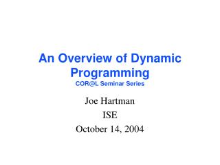An Overview of Dynamic Programming COR@L Seminar Series