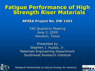 Fatigue Performance of High Strength Riser Materials RPSEA Project No. DW 1403
