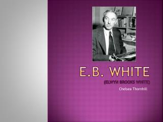 E.B. White ( Elwyn  Brooks White)