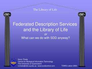 Federated Description Services  and the Library of Life or What can we do with SDD anyway?