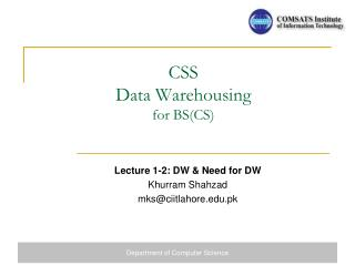 CSS   Data Warehousing for BS(CS)