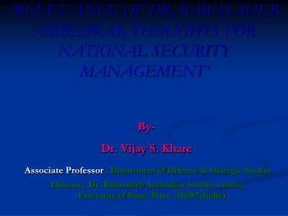 'RELEVANCE OF DR. BABASAHEB AMBEDKAR THOUGHTS FOR NATIONAL SECURITY MANAGEMENT'