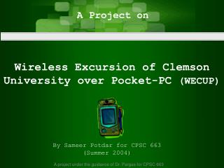 Wireless Excursion of Clemson University over Pocket-PC  (WECUP)