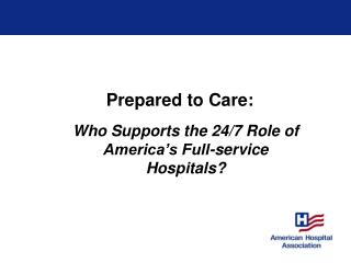 Who Supports the 24/7 Role of America's Full-service Hospitals?