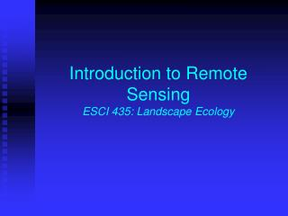 Introduction to Remote Sensing ESCI 435: Landscape Ecology