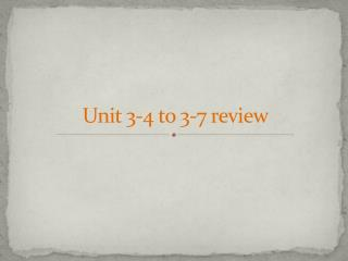 Unit 3-4 to 3-7 review