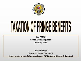 For PMAP Grand Men Seng Hotel June 26, 2014 Presented by: Susan D. Tusoy, CPA, MPS