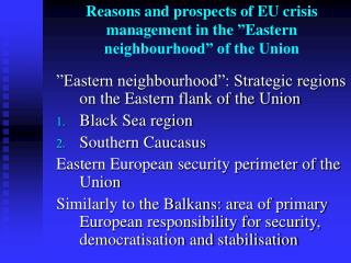 "Reasons and prospects of EU crisis management in the  "" Eastern neighbourhood"" of the Union"