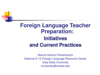 Foreign Language Teacher Preparation:  Initiatives  and Current Practices Marcia Harmon Rosenbusch