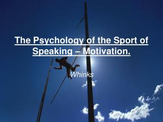 The Psychology of the Sport of Speaking – Motivation.