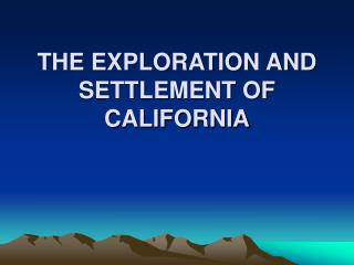 THE EXPLORATION AND SETTLEMENT OF CALIFORNIA