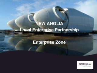 NEW ANGLIA Local Enterprise Partnership Enterprise Zone