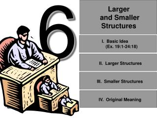 Larger and Smaller Structures