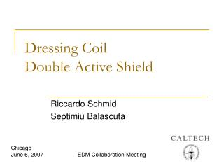 Dressing Coil  Double Active Shield