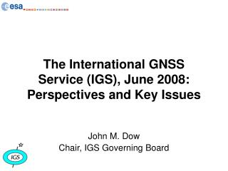 The International GNSS Service (IGS), June 2008: Perspectives and Key Issues