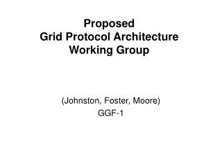 Proposed Grid Protocol Architecture Working Group