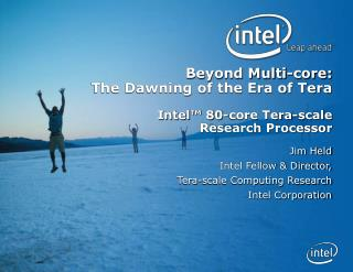 Beyond Multi-core:  The Dawning of the Era of Tera Intel™ 80-core Tera-scale  Research Processor