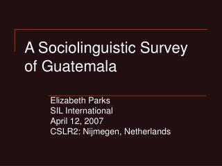 A Sociolinguistic Survey  of Guatemala